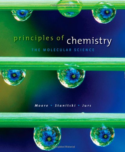 Principles of Chemistry: The Molecular Science: Moore, John W.;