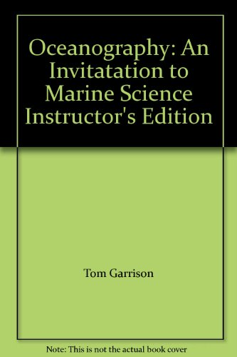 Oceanography: An Invitatation to Marine Science Instructor's Edition: Garrison, Tom