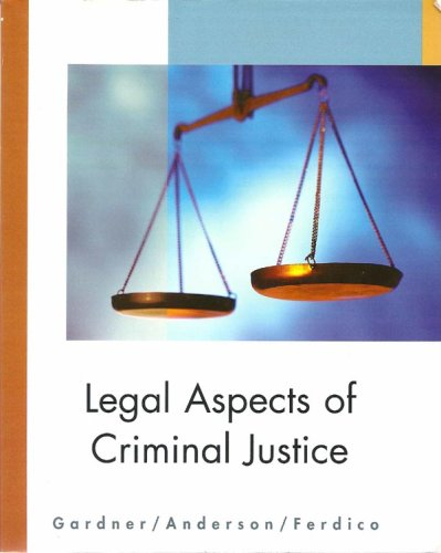 Legal Aspects of Criminal Justice: Gardner / Anderson / Ferdico