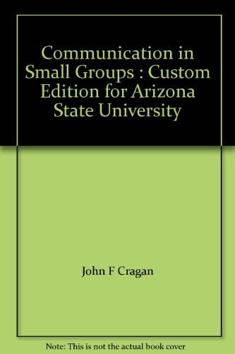 Communication in Small Groups : Custom Edition: John F Cragan,