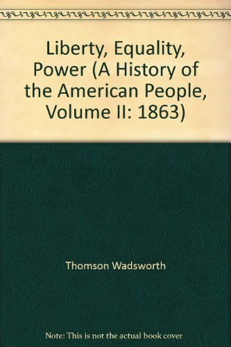 Liberty, Equality, Power (A History of the American People, Volume II: 1863)