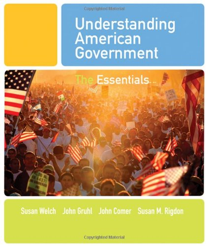 Understanding American Government: The Essentials: Welch, Susan; Gruhl,