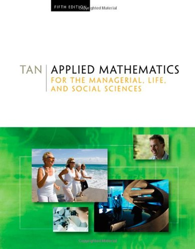 Applied Mathematics for the Managerial, Life, and: Soo T. Tan