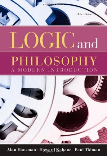 Logic and Philosophy: A Modern Introduction (0495601586) by Alan Hausman; Howard Kahane; Paul Tidman