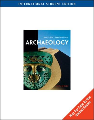 Archaelogy [Fifth Edition]: Kelly, Robert L.; Thomas, David Hurst