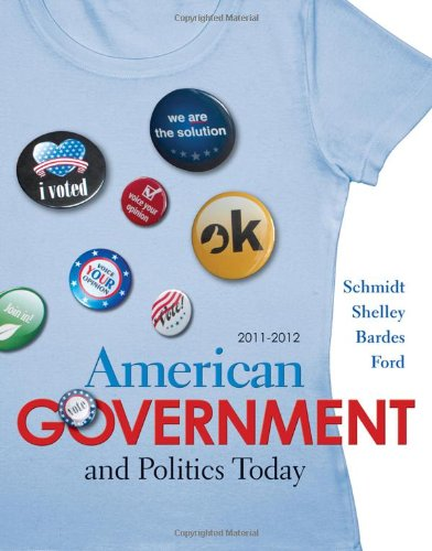 American Government and Politics Today 2011-2012 Edition: Steffen W. Schmidt