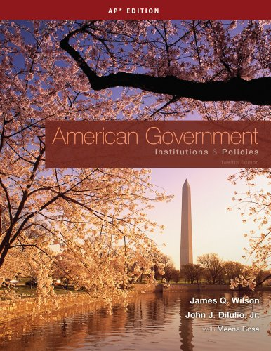 American Government: Institutions & Policies, AP Edition: James Q. Wilson,