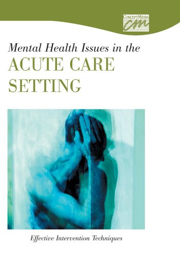 Mental Health Issues in the Acute Care Setting: Effective Intervention Techniques (CD) (Concept ...