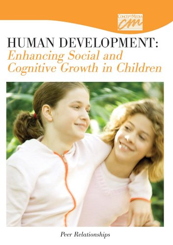 Human Development: Enhancing Social and Cognitive Growth in Children: Peer Relationships (DVD): ...