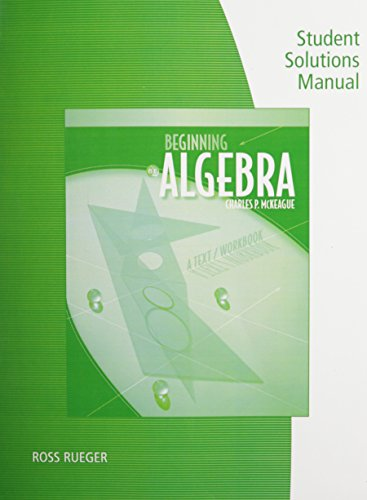 Student Solutions Manual for McKeague's Beginning Algebra: A Text/Workbook, 8th (0495827274) by Charles P. McKeague
