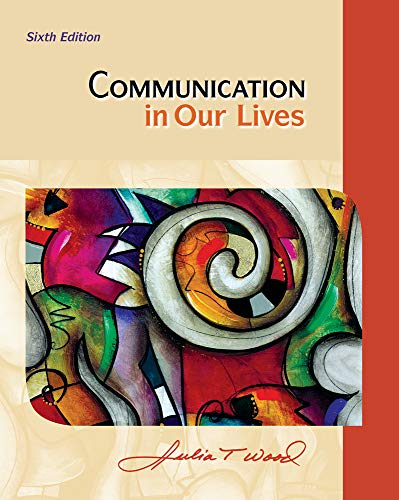 Communication in Our Lives: Wood, Julia T.