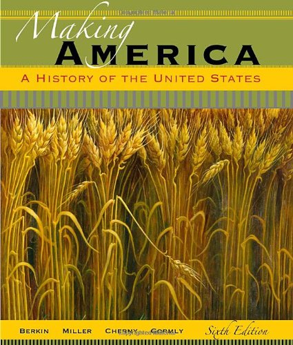 Making America: A History of the United States (0495909793) by Berkin, Carol; Miller, Christopher; Cherny, Robert; Gormly, James