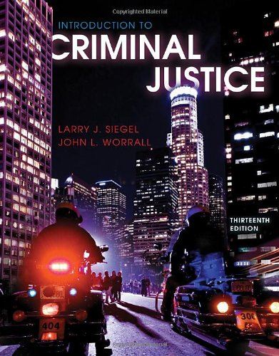 Introduction to Criminal Justice: Siegel, Larry J.,Worrall,
