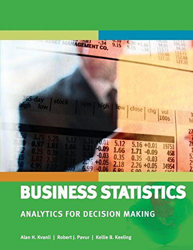 Business Statistics Analytics for Decision Making: Kellie B. Keeling,