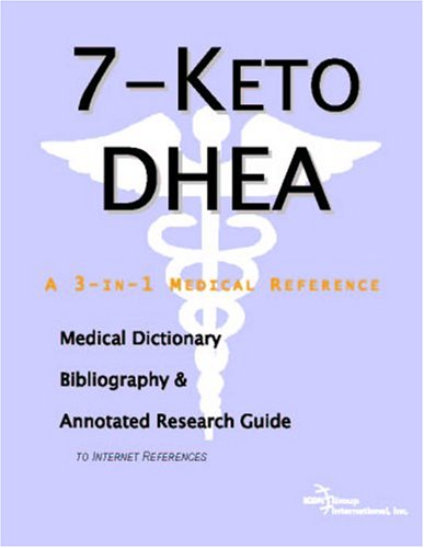 9780497000004: 7-Keto DHEA - A Medical Dictionary, Bibliography, and Annotated Research Guide to Internet References