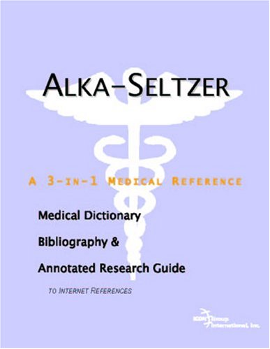9780497000448: Alka-seltzer: A Medical Dictionary, Bibliography, And Annotated Research Guide To Internet References