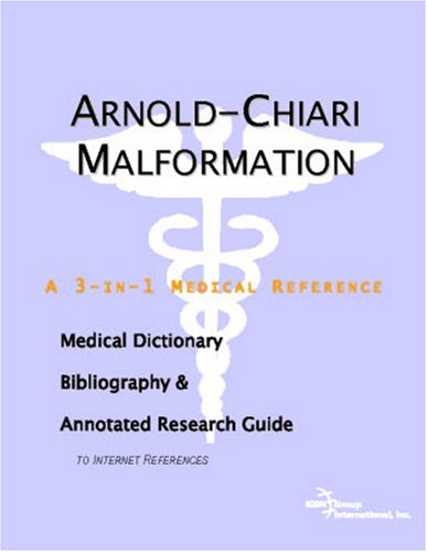 Arnold-Chiari Malformation - A Medical Dictionary, Bibliography, and Annotated Research Guide to Internet References (0497000865) by Icon Health Publications