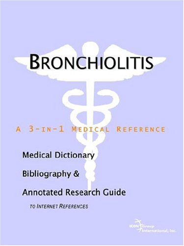 9780497001834: Bronchiolitis - A Medical Dictionary, Bibliography, and Annotated Research Guide to Internet References