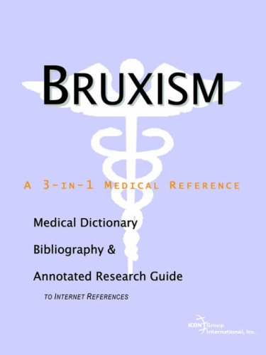 Bruxism - A Medical Dictionary, Bibliography, and Annotated Research Guide to Internet References: ...
