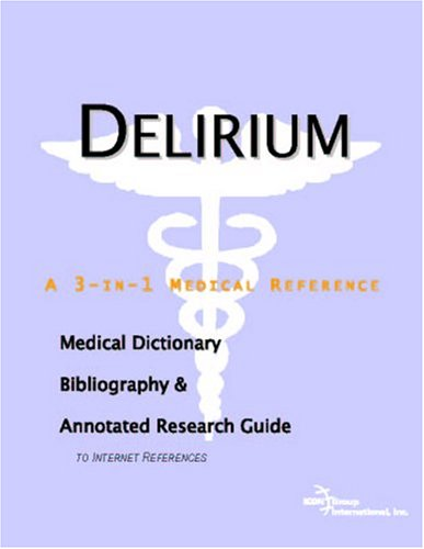 9780497003425: Delirium - A Medical Dictionary, Bibliography, and Annotated Research Guide to Internet References