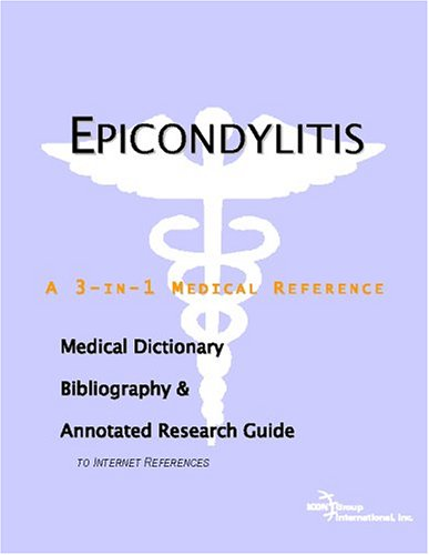 9780497004088: Epicondylitis - A Medical Dictionary, Bibliography, and Annotated Research Guide to Internet References