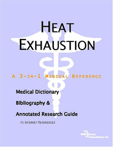9780497005191: Heat Exhaustion - A Medical Dictionary, Bibliography, and Annotated Research Guide to Internet References