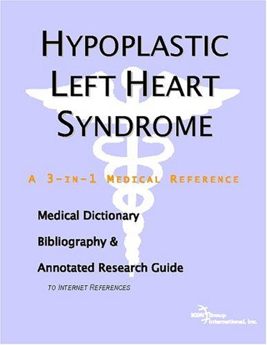 Hypoplastic Left Heart Syndrome - A Medical Dictionary, Bibliography, and Annotated Research Guide ...