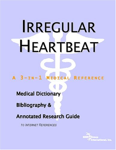 9780497006129: Irregular Heartbeat - A Medical Dictionary, Bibliography, and Annotated Research Guide to Internet References