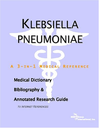 9780497006297: Klebsiella Pneumoniae: A Medical Dictionary, Bibliography, And Annotated Research Guide To Internet References