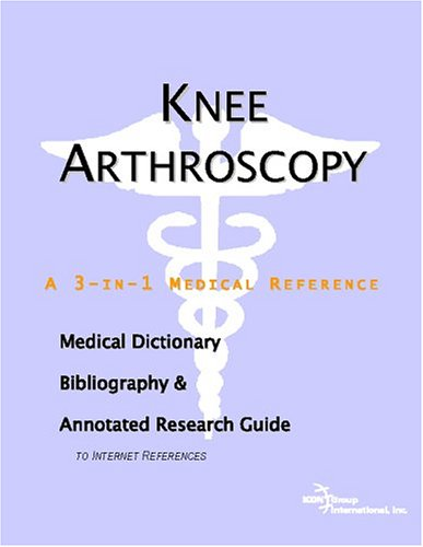9780497006303: Knee Arthroscopy - A Medical Dictionary, Bibliography, and Annotated Research Guide to Internet References