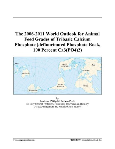 9780497034856: The 2006-2011 World Outlook for Animal Feed Grades of Tribasic Calcium Phosphate (deflourinated Phosphate Rock, 100 Percent Ca3(PO4)2)