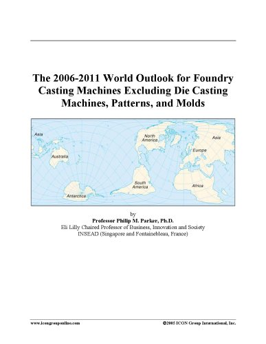 9780497081812: The 2006-2011 World Outlook for Foundry Casting Machines Excluding Die Casting Machines, Patterns, and Molds