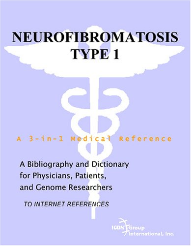 Neurofibromatosis Type 1 - A Bibliography and Dictionary for Physicians, Patients, and Genome ...