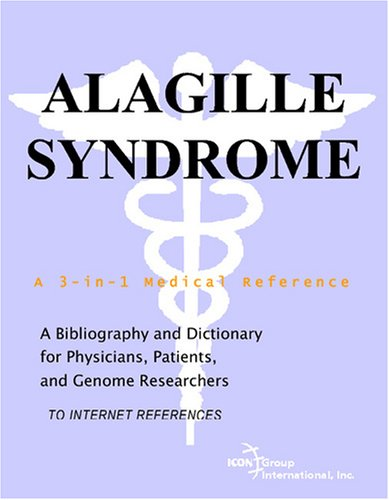 9780497113193: Alagille Syndrome - A Bibliography and Dictionary for Physicians, Patients, and Genome Researchers