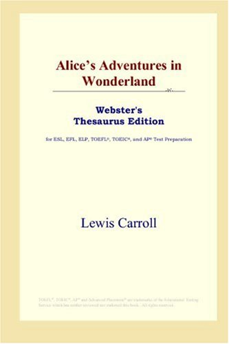 Alice's Adventures in Wonderland (Webster's Thesaurus Edition) (0497252937) by Carroll, Lewis