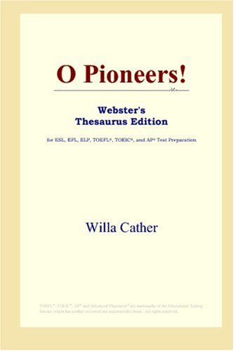 O Pioneers! (Webster's Thesaurus Edition) (9780497253349) by Cather, Willa