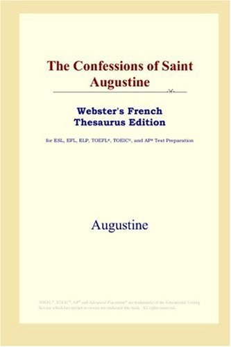 9780497255770: The Confessions of Saint Augustine (Webster's French Thesaurus Edition) (French Edition)
