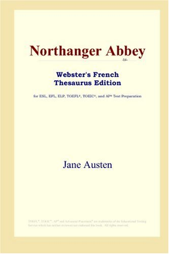 Northanger Abbey (Webster's French Thesaurus Edition) (French Edition) (9780497256340) by Jane Austen