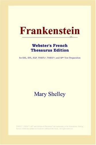 9780497256555: Frankenstein (Webster's French Thesaurus Edition) (French Edition)