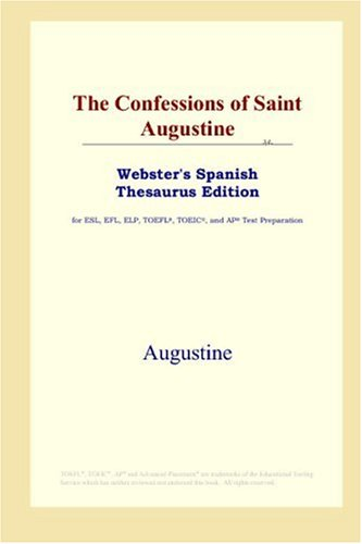 9780497258801: The Confessions of Saint Augustine (Webster's Spanish Thesaurus Edition)