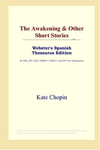 9780497259532: The Awakening & Other Short Stories (Webster's Spanish Thesaurus Edition)