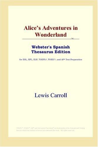 9780497259549: Alice's Adventures in Wonderland (Webster's Spanish Thesaurus Edition)