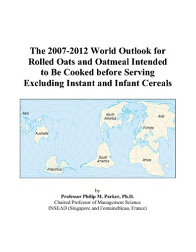 9780497265496: The 2007-2012 World Outlook for Rolled Oats and Oatmeal Intended to Be Cooked before Serving Excluding Instant and Infant Cereals