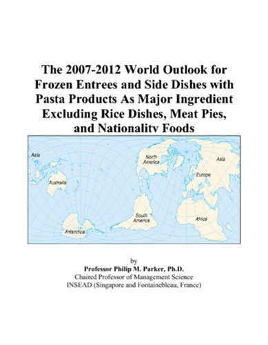 9780497266417: The 2007-2012 World Outlook for Frozen Entrees and Side Dishes with Pasta Products As Major Ingredient Excluding Rice Dishes, Meat Pies, and Nationality Foods