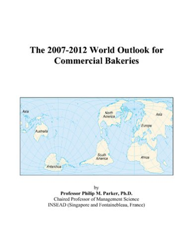 9780497270827: The 2007-2012 World Outlook for Commercial Bakeries