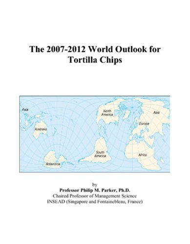 9780497271374: The 2007-2012 World Outlook for Tortilla Chips
