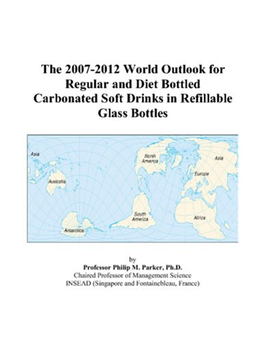 9780497272388: The 2007-2012 World Outlook for Regular and Diet Bottled Carbonated Soft Drinks in Refillable Glass Bottles