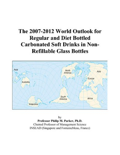 9780497272395: The 2007-2012 World Outlook for Regular and Diet Bottled Carbonated Soft Drinks in Non-Refillable Glass Bottles