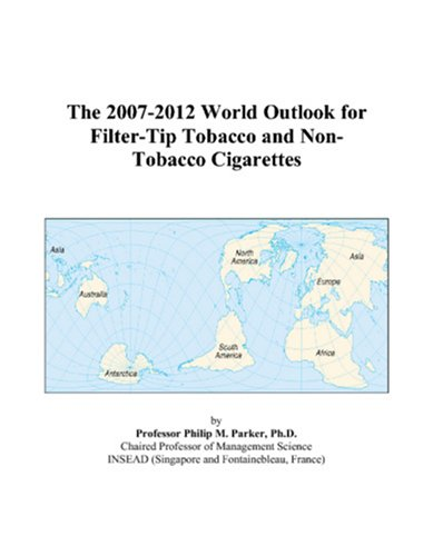 9780497273118: The 2007-2012 World Outlook for Filter-Tip Tobacco and Non-Tobacco Cigarettes