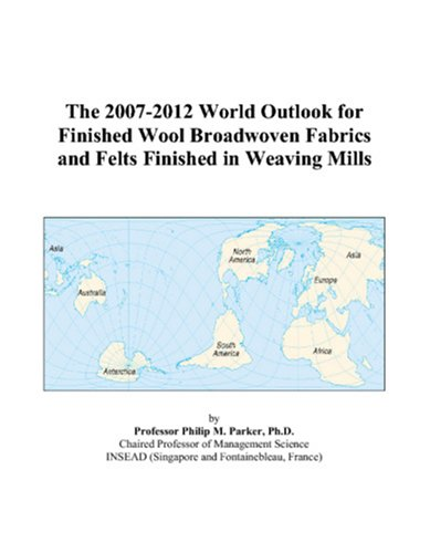 9780497273798: The 2007-2012 World Outlook for Finished Wool Broadwoven Fabrics and Felts Finished in Weaving Mills